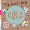 Best Friends Foldies For Girls Only